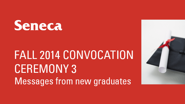 Fall 2014 Convocation - Ceremony 3 - Messages From New Graduates