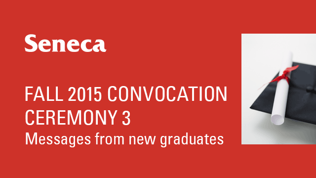 Fall 2015 Convocation - Ceremony 3 - Messages From New Graduates