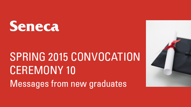 Spring 2015 Convocation - Ceremony 10 - Messages From New Graduates