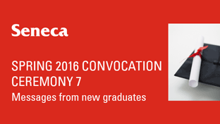 Spring 2016 Convocation - Ceremony 7 - Messages From New Graduates